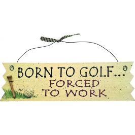 Longridge Born To Golf Forced To Work Sign